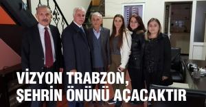 Koray Aydın: Vizyon Trabzon Şehrin Önünü Açacaktır