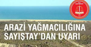 Sayıştay'dan Arazi yağmacılığına uyarı