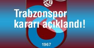 Trabzonspor kararı açıklandı