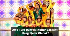 2016 Türk Dünyası Kültür Başkenti Hangi Şehir Olacak?