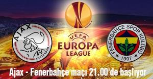 Ajax - Fenerbahçe maçı 21.00'de başlıyor