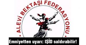 Alevilere Emniyetten Uyarı: IŞİD Saldırabilir!