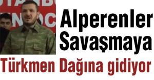 Alperenler; Türkmen dağına savaşmaya Gidiyor