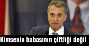 'Beşiktaş Kulübü kimsenin babasının çiftliği değil'