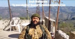 ÇAĞRI: Ey mucahidler! Bugün Türkmen dağına koşun