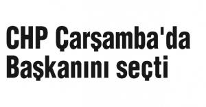 CHP Çarşamba'da Başkanını seçti