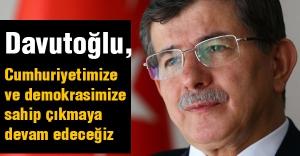 'Cumhuriyetimize ve demokrasimize sahip çıkmaya devam edeceğiz'