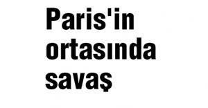 Fransız basınından saldırı yorumu: Paris'in ortasında savaş