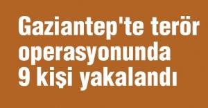 Gaziantep'te terör operasyonunda 9 kişi yakalandı