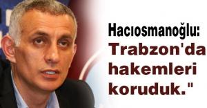Hacıosmanoğlu: Trabzon halkı artık infial noktasındaydı