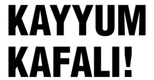 KAYYUM KAFALI!