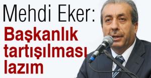 Mehdi Eker: 'Başkanlık sistemi tartışılması lazım'