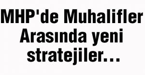 MHP'de Muhalifler Arasında yeni stratejiler...