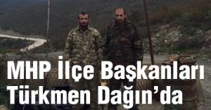 MHP İlçe Başkanları Türkmen Dağı'nda savaşıyor