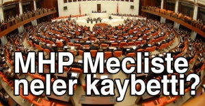 MHP Mecliste neler kaybetti?