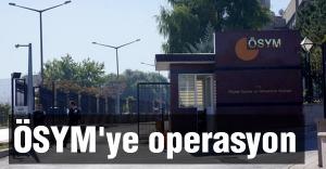 ÖSYM'ye operasyon yapıldı