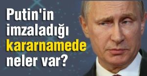 Putin'in imzaladığı kararnamede neler var?