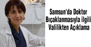 Samsun'da Doktor Bıçaklanmasıyla ilgili Valilikten Açıklama