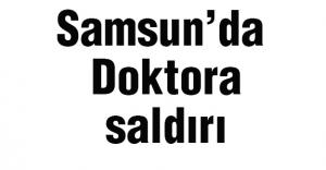 Samsun'da Doktora Saldırı!