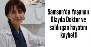 Samsun'da Yaşanan Olayda Doktor ve saldırgan hayatını kaybetti