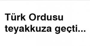 Türk Ordusu teyakkuza geçti...