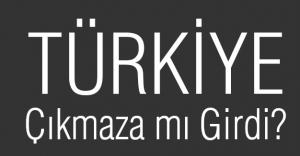 Türkiye Çıkmaza mı Girdi?