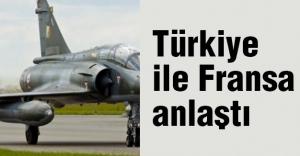 Türkiye ile Fransa anlaştı