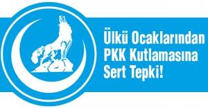 Ülkü Ocaklarından PKK Kutlamasına Sert Tepki!