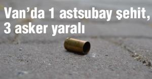Van'da 1 astsubay şehit, 3 asker yaralı