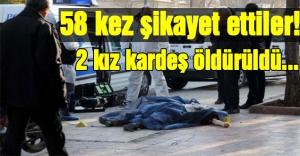 58 Kez Şikayet Etti! 2 Kız Kardeş Öldürüldü...