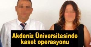 Akdeniz Üniversitesi'nde kaset operasyonu