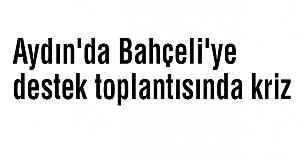 Aydın'da Bahçeli'ye Destek toplantısında kriz