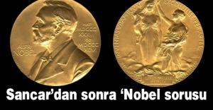Aziz Sancar'dan Sonra Nobel Ödülü Nedir? Sorusu