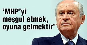 Bahçeli: MHP'yi Meşgul Etmek, Oyuna Gelmektir...