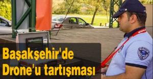 Başakşehir'de Drone'u tartışması