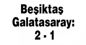 Beşiktaş - Galatasaray: 2 - 1