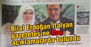 Bilal Erdoğan İtalyan Gazetesine Flaş açıklamalarda Bulundu
