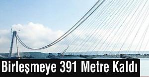 Birleşmeye 391 Metre Kaldı