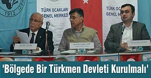 'Bölgede Bir Türkmen Devleti Kurulmalı'