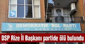 DSP Rize İl Başkanı partide ölü bulundu