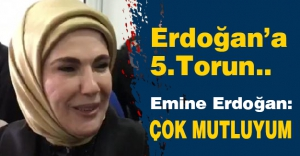 Erdoğan'a 5'inci torun...