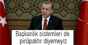Erdoğan: ABD de ki sistem partili bir başkanlık sistemidir,