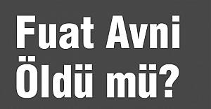 Fuat Avni Öldü mü!