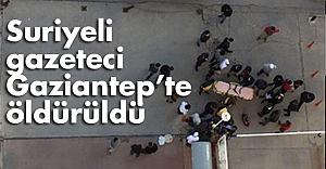 Gaziantep'te bir gazeteci başından vurularak öldürüldü