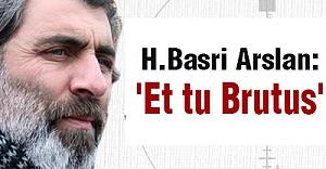 Hasan Basri: 'Et tu Brutus'