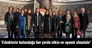 Kadın Avukatlar: Erkeklerin bulunduğu her yerde etkin ve uyanık olmalıdır
