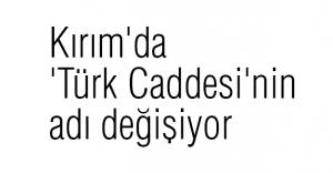 Kırım'da 'Türk Cadde'sinin ismi değiştiriliyor