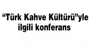 """Kosova'da """"Türk Kahve Kültürü""""yle ilgili konferans"""