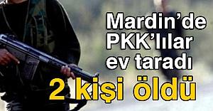 Mardin'de PKK'lılar ev taradı 2 kişi öldü