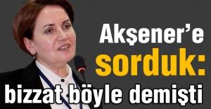 Meral Akşener'e Sorduk: Bizzat Böyle söylemişti